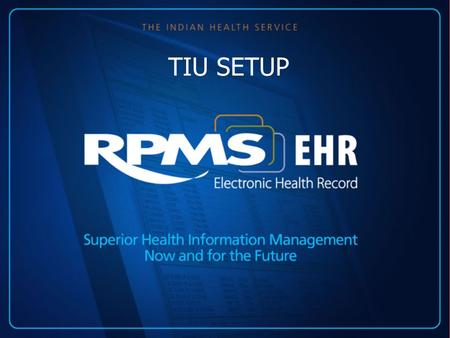 TIU SETUP. Menus The TIU menu contains 3 submenus CLN TIU Menu for Clinicians... HIS TIU Menu for Medical Records... PAR TIU Parameters...