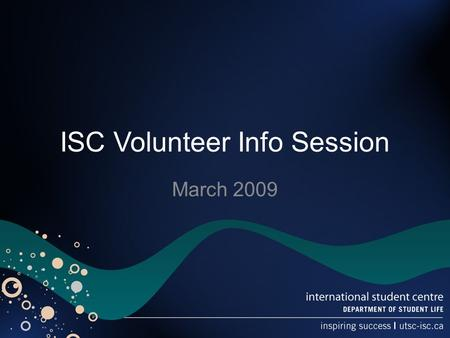 ISC Volunteer Info Session March 2009. Agenda Review positions Timelines/deadlines Q & A Distribution of Application Forms.