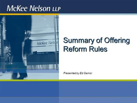 Summary of Offering Reform Rules Presented by Ed Gainor.