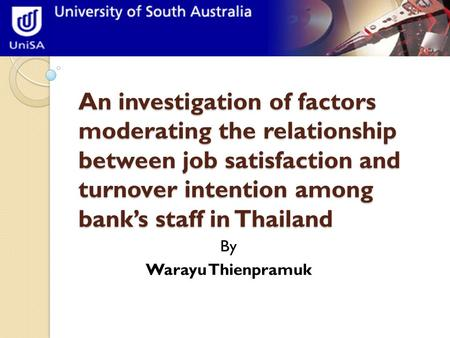 An investigation of factors moderating the relationship between job satisfaction and turnover intention among bank's staff in Thailand By Warayu Thienpramuk.