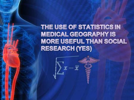Medical geography is a new area of health research that is a hybrid between geography and medicine, dealing with the geographic aspects of health and.
