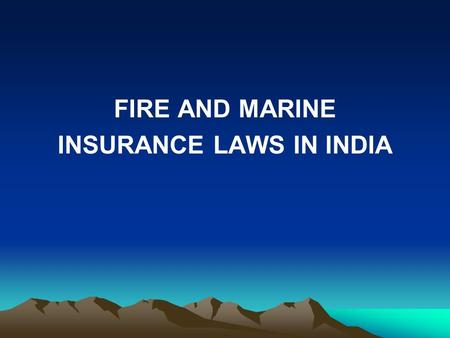 FIRE AND MARINE INSURANCE LAWS IN INDIA. LECTURE TO TRAINEES OF TATA MOTORS ON 3 FEBRUARY, 2012.