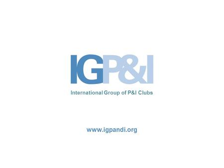 International Group of P&I Clubs www.igpandi.org.