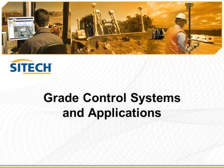 Grade Control Systems and Applications. Topics  Benefits of using Grade Control technology for earthmoving projects  Grade Control Systems and applications.