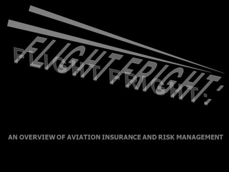 AN OVERVIEW OF AVIATION INSURANCE AND RISK MANAGEMENT.
