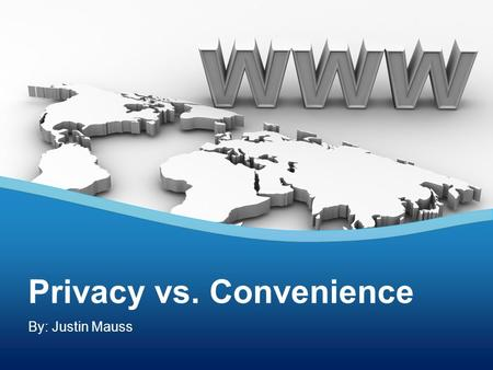 By: Justin Mauss Privacy vs. Convenience. Agenda Finding the Balance: Privacy vs. Convenience Revisit Privacy vs. Convenience Overview of Online Tracking.