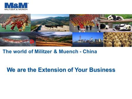 The world of Militzer & Muench - China We are the Extension of Your Business.