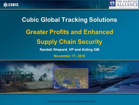Cubic Global Tracking Solutions Greater Profits and Enhanced Supply Chain Security Randall Shepard, VP and Acting GM November 17, 2010 Cubic Global Tracking.