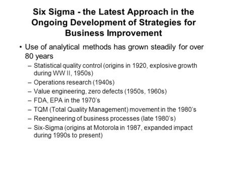 Six Sigma - the Latest Approach in the Ongoing Development of Strategies for Business Improvement Use of analytical methods has grown steadily for over.