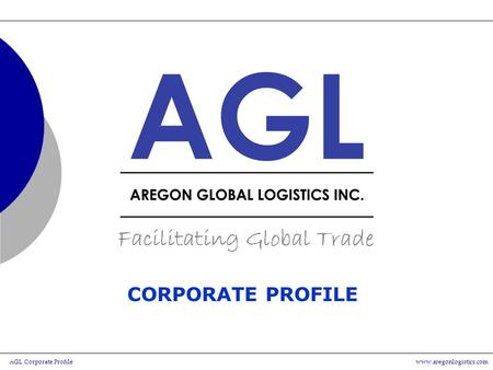 AGL Corporate Profilewww.aregonlogistics.com CORPORATE PROFILE.