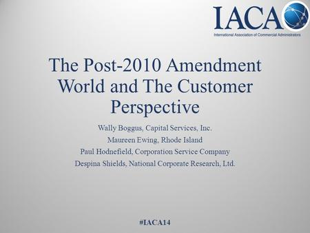 The Post-2010 Amendment World and The Customer Perspective Wally Boggus, Capital Services, Inc. Maureen Ewing, Rhode Island Paul Hodnefield, Corporation.