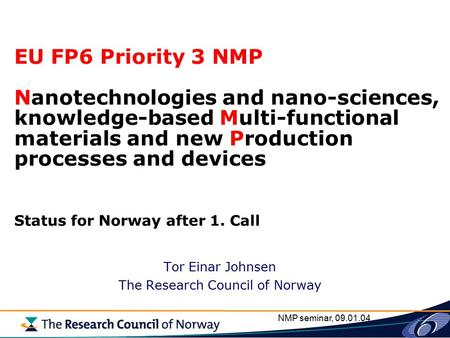 NMP seminar, 09.01.04 EU FP6 Priority 3 NMP Nanotechnologies and nano-sciences, knowledge-based Multi-functional materials and new Production processes.