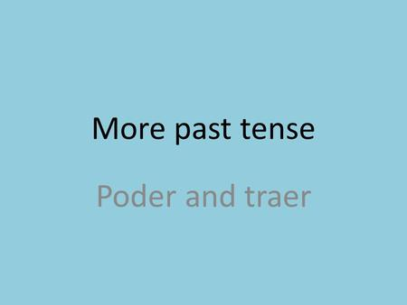 More past tense Poder and traer. Poder means to be able to pudepudimos pudistepudisteis pudopudieron.