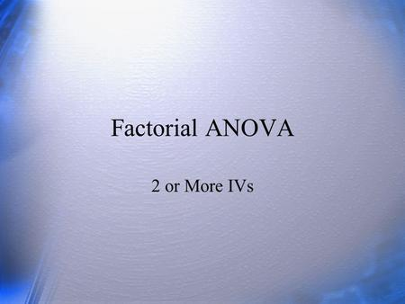 Factorial ANOVA 2 or More IVs. Questions (1)  What are main effects in ANOVA?  What are interactions in ANOVA? How do you know you have an interaction?