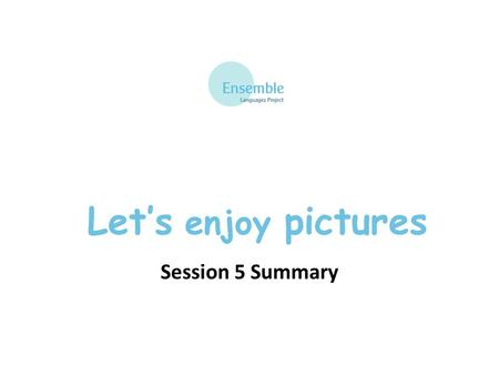 Let's enjoy pictures Session 5 Summary. Let's Enjoy Pictures – Session 5 au rez de chaussée – on the ground floor au premier étage – on the first floor.