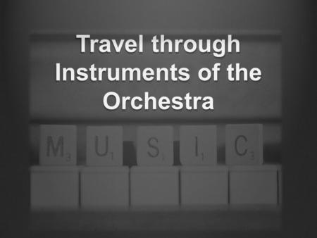 Travel through Instruments of the Orchestra. Today we will travel through the Instruments of the orchestra There are five different types of instruments.