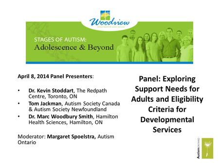 April 8, 2014 Panel Presenters: Dr. Kevin Stoddart, The Redpath Centre, Toronto, ON Tom Jackman, Autism Society Canada & Autism Society Newfoundland Dr.