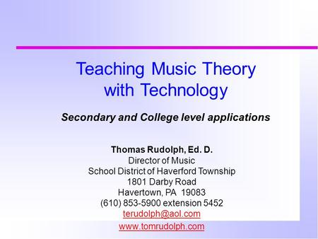 Thomas Rudolph, Ed. D. Director of Music School District of Haverford Township 1801 Darby Road Havertown, PA 19083 (610) 853-5900 extension 5452