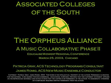 Associated Colleges of the South The Orpheus Alliance A Music Collaborative: Phase II Educause Midwest Regional Conference March 25, 2003, Chicago Patricia.