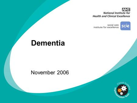 Dementia November 2006. This presentation covers: Background Key recommendations Interventions Implementation.