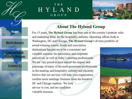 About The Hyland Group For 15 years, The Hyland Group has been one of the country's premier sales and marketing firms for the hospitality industry. Operating.