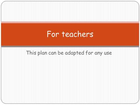 This plan can be adapted for any use For teachers.