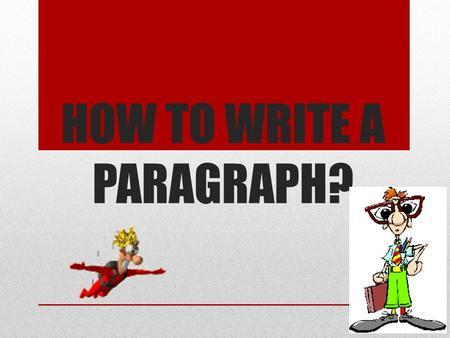 HOW TO WRITE A PARAGRAPH?