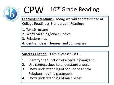 Learning Intentions - Today, we will address these ACT College Readiness Standards in Reading: 1.Text Structure 2.Word Meaning/Word Choice 3.Relationships.