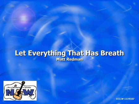 Let Everything That Has Breath Matt Redman Let Everything That Has Breath Matt Redman CCLI# 1119107.