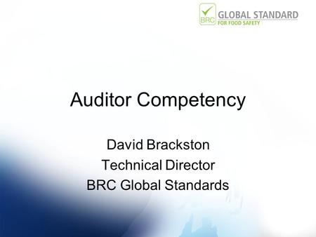 Auditor Competency David Brackston Technical Director BRC Global Standards.