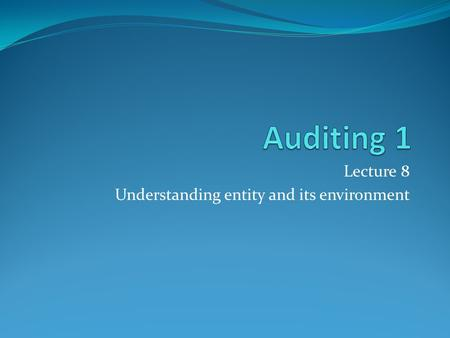 Lecture 8 Understanding entity and its environment.