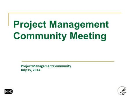 Project Management Community Meeting Project Management Community July 15, 2014.