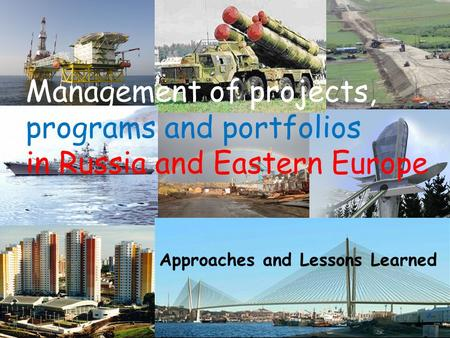 Management of projects, programs and portfolios in Russia and Eastern Europe Approaches and Lessons Learned Man.