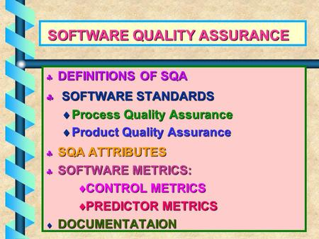 SOFTWARE QUALITY ASSURANCE SOFTWARE QUALITY ASSURANCE  DEFINITIONS OF SQA  SOFTWARE STANDARDS  Process Quality Assurance  Product Quality Assurance.