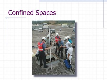 Confined Spaces Confined Space Entry Construction Industry Standard 1926.21(b)(6) General Industry Standard 1910.146 Best Practices for all Industries.