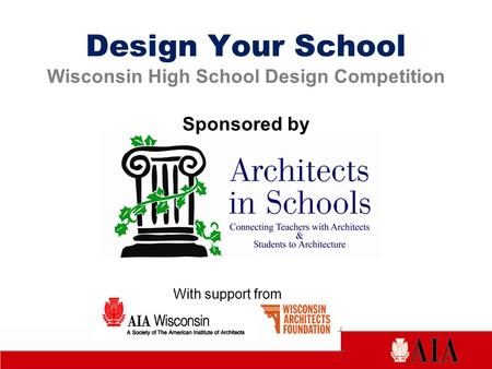With support from Design Your School Wisconsin High School Design Competition Sponsored by.
