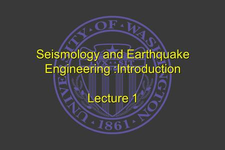 Seismology and Earthquake Engineering :Introduction Lecture 1.