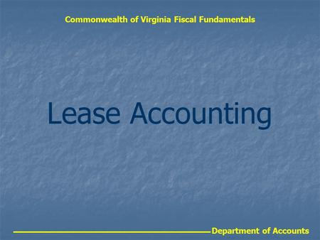 Department of Accounts Commonwealth of Virginia Fiscal Fundamentals Lease Accounting.