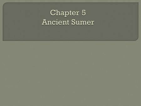 Chapter 5 Ancient Sumer.