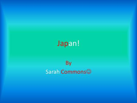 Japan! By Sarah Commons. Facts about Japan! The capital city of Japan is Tokyo. The population of Japan is 127,368,088. The Prime Minster of Japan is.