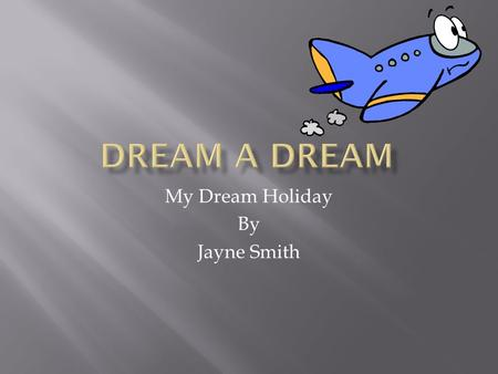My Dream Holiday By Jayne Smith.  Italy  England  Japan.