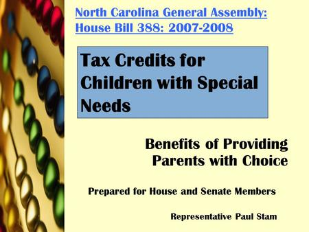 North Carolina General Assembly: House Bill 388: 2007-2008 Benefits of Providing Parents with Choice Prepared for House and Senate Members Representative.
