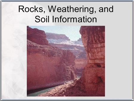 Rocks, Weathering, and Soil Information