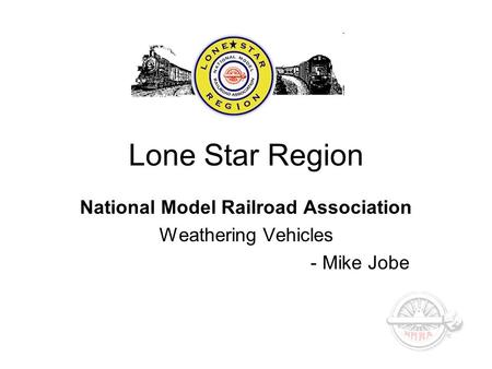 Lone Star Region National Model Railroad Association Weathering Vehicles - Mike Jobe.