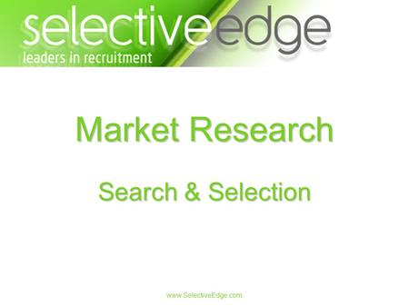 Www.SelectiveEdge.com Market Research Search & Selection.