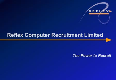 The Power to Recruit Reflex Computer Recruitment Limited.
