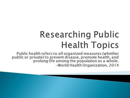 Public health refers to all organized measures (whether public or private) to prevent disease, promote health, and prolong life among the population as.