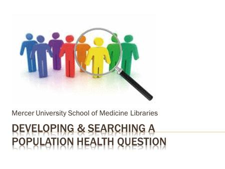 Mercer University School of Medicine Libraries.  Identify a health concern  Example: you are working in the East Georgia Healthcare Center in Swainsboro.