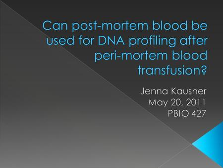  A controversial issue in forensics is if peri- mortem blood transfusions can affect DNA profiling of the deceased.  Many people assume that the STR.