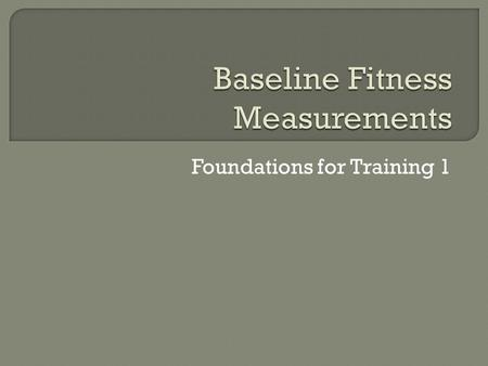Foundations for Training 1.  These are test you can do to assess your current state of health and performance.  These results should guide your training.